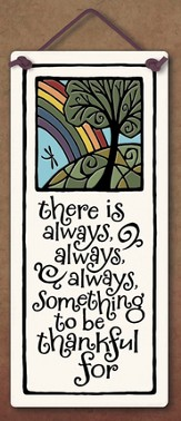 There is Always, Always, Always Something to be Thankful For Plaque