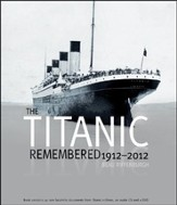 The Titanic Remembered: 1912-2012 - Commemorative Edition Contains 40 Rare Facsimile Documents from the Titanic Archives and an Exclusive DVD