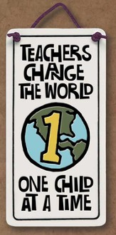 Teachers Change the World One Child at a Time Plaque