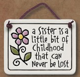 A Sister is a Little Bit of Childhood Plaque