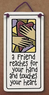 A Friend Reaches for Your Hand and Touches Your Heart Plaque