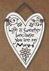 Life is Sweeter Because You Are My Mom Plaque