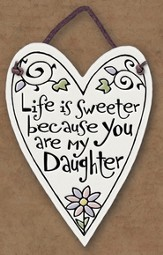 Life is Sweeter Because You Are My Daughter Plaque