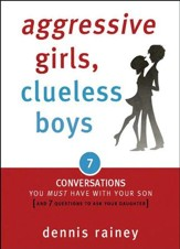 Aggressive Girls, Clueless Boys: 7 Conversations You Must Have with Your Son [and 7 Questions to Ask Your Daughter]