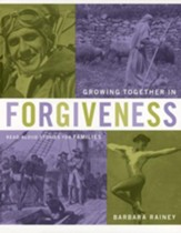 Growing Together in Forgiveness: Character Stories for Families: Heart-Changing History