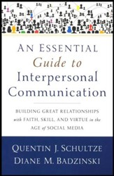 An Essential Guide to Interpersonal Communication: Building Great Relationships with Faith, Skill, and Virtue in the Age of Social Media