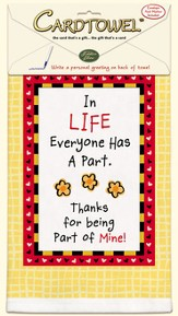 In Life Everyone Has a Part, Gift Towel to Personalize, Envelope and Pen Included