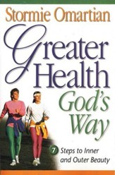 Greater Health God's Way: 7 Steps to Inner and Outer Beauty