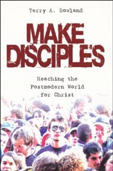 Make Disciples: Reaching the Postmodern World for Christ