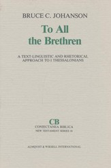 To All the Brethren: A Text-Linguistic and Rhetorical Approach to 1 Thessalonians