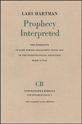 Prophecy Interpreted: The Formation of Some Jewish Apocalyptic Texts and of the Eschatological Discourse Mark 13 Par.