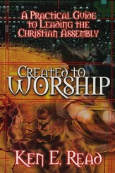 Created to Worship: A Practical Guide to Leading the Christian Assembly