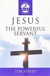 Jesus: The Powerful Servant: Mark