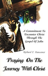 Praying on the Journey with Christ: A Commitment to Encounter Christ Through the Gospel of John