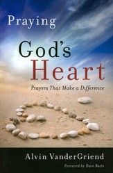 Praying God's Heart: Prayers that Make a Difference