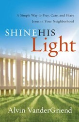 Shine His Light: Simple Way to Pray, Care and Share Jesus in Your Neighborhood