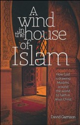 A Wind in the House of Islam: How God Is Drawing Muslims Around the World to Faith in Jesus Christ