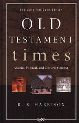Old Testament Times: A Social, Political, and Cultural --  Context