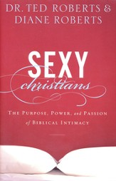 Sexy Christians: The Purpose, Power, and Passion of Biblical Intimacy - Slightly Imperfect