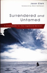 Surrendered and Untamed: A Field Guide for the Vagabond Believer