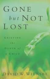 Gone but Not Lost, revised and updated: Grieving the Death of a Child