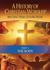 A History of Christian Worship: Ancient Ways, Future Path -  Part 2, The Body DVD