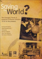Saving the World? The Changing Terrain of American Protestant Missions 1910 to the Present