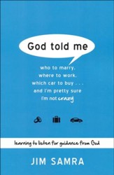 God Told Me: Who to Marry, Where to Work, Which Car to Buy . . . and I'm Pretty Sure I'm Not Crazy