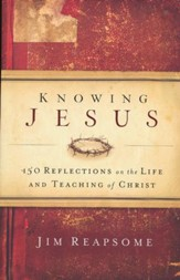Knowing Jesus: 150 Reflections on the Life and Teaching of Christ