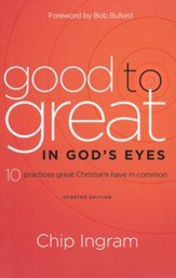 Good to Great in God's Eyes: 10 Practices Great Christians Have in Common, Updated Edition