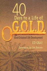 40 Days to a Life of G.O.L.D. (God-Ordained Life Development)