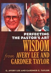 Perfecting the Pastor's Art: Wisdom from Avery Lee and Gardner Taylor