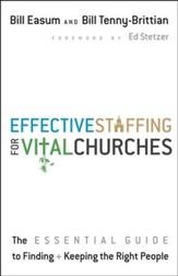 Effective Staffing for Vital Churches: The Essential Guide to Finding + Keeping the Right People