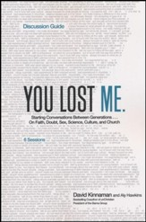 You Lost Me Discussion Guide: Why Young Christians Are Leaving Church...and Rethinking Faith-Discussion Guide