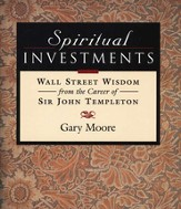 Spiritual Investments - Wall Street Wisdom from the  Career of Sir John Templeton