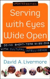 Serving with Eyes Wide Open: Doing Short-Term Missions with Cultural Intelligence, Updated Edition