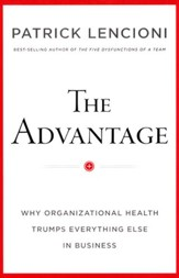The Advantage: Why Organizational Health Trumps  Eveything Else in Business