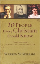 10 People Every Christian Should Know: Learning from Spiritual Giants of the Faith