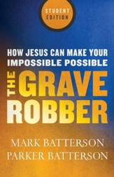 The Grave Robber, Student Edition: How Jesus Can Make Your Impossible Possible