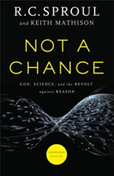 Not a Chance: God, Science and the Revolt Against Reason, Revised and Expanded