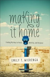Making It Home: Finding My Way to Peace, Identity, and Purpose