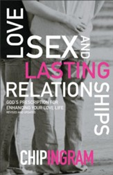 Love, Sex and Lasting Relationships, Revised and Updated:  God's Prescription for Enhancing Your Love Life