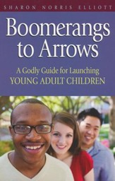 Boomerangs to Arrows: A Godly guide for Launching Young Adult Children