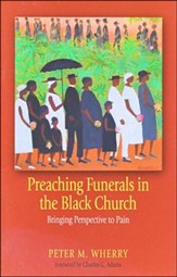 Preaching Funerals in the Black Church: Bringing Perspective to Pain