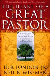 Heart of a Great Pastor: How to Grow Stronger and Thrive Wherever God Has Planted You