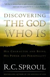 Discovering the God Who Is: His Character and Being. His Power and Personality
