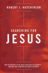 Searching for Jesus: New Discoveries in the Quest for Jesus of Nazareth--and How They Confirm the Gospel Accounts