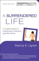 A Surrendered Life: A Thoughtful Approach to Finding Freedom, Healing and Hope After Abortion