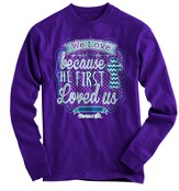 We Love Because He Loved Us First, Long Sleeve Shirt, Purple, X-Large