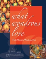 What Wonderous Love: Holy Week in Word and Art